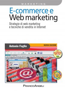 E - commerce e Web marketing. Strategie di web marketing e tecniche di vendita in Internet